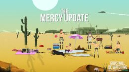 Gods Will Be Watching The Mercy Update