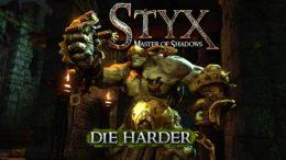 Styx: Master of Shadows – Die Harder