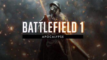 Battlefield 1 Expansion 'Apocalypse' Brings New Maps, Weapons And More Next Month