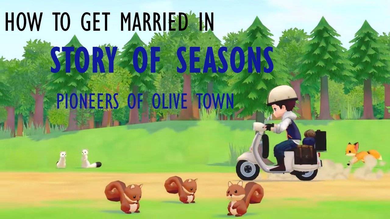 story-of-seasons-pioneers-of-olive-town-how-to-get-married