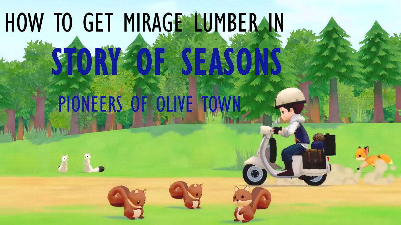 story-of-seasons-pioneers-of-olive-town-how-to-get-mirage-lumber