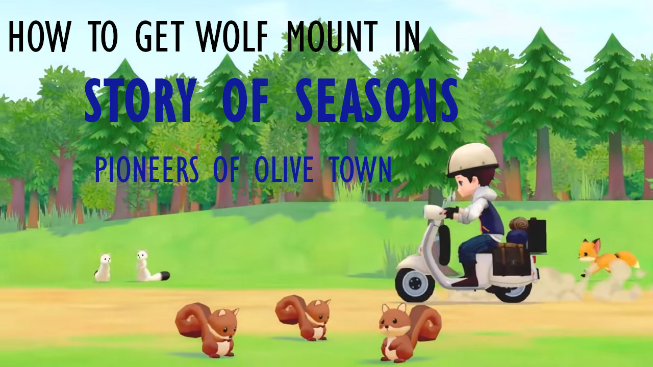 story-of-seasons-pioneers-of-olive-town-how-to-get-wolf-mount