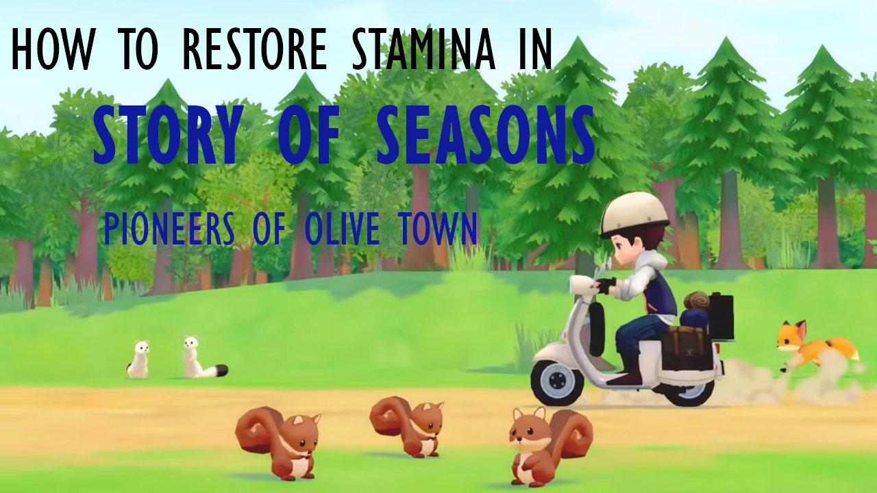 story-of-seasons-pioneers-of-olive-town-how-to-restore-stamina