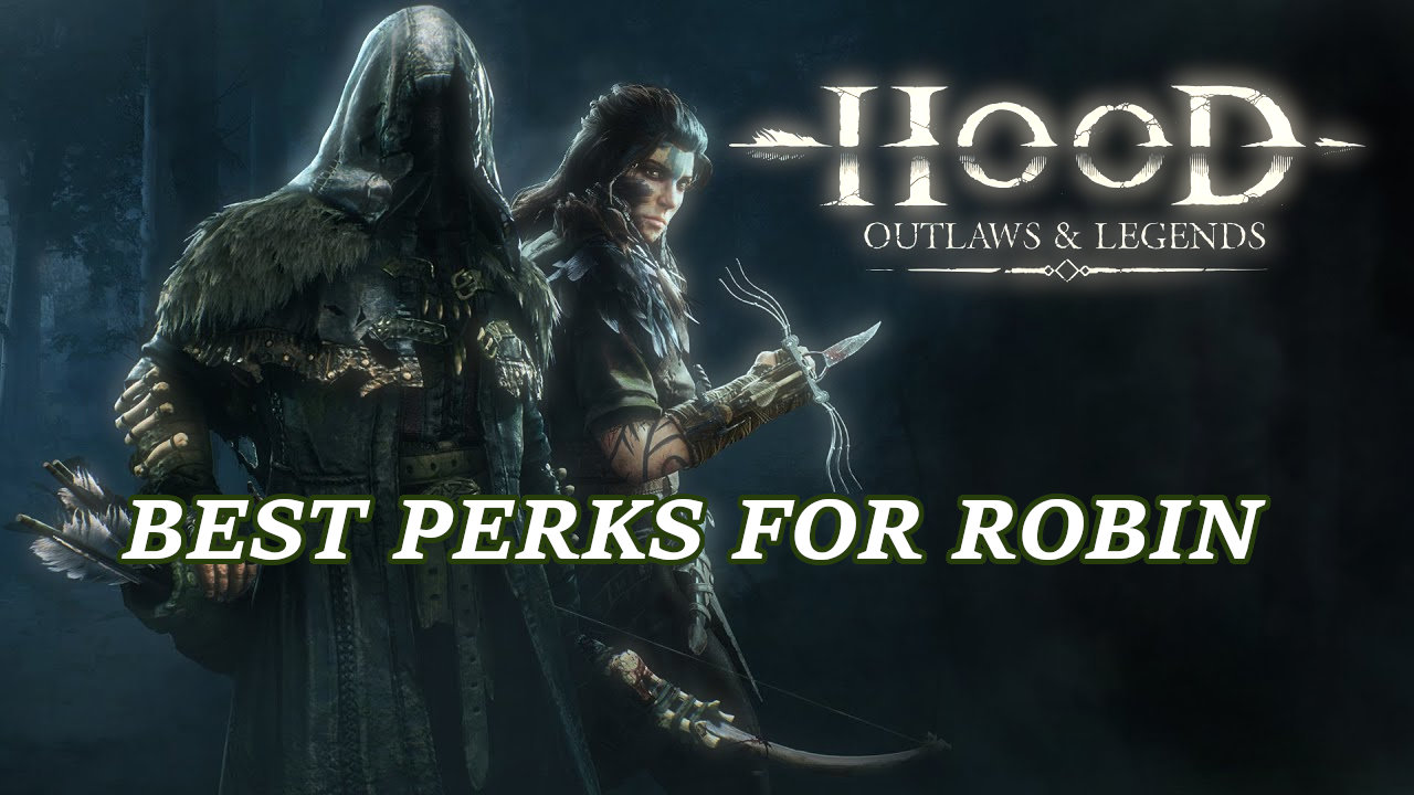 hood-outlaws-and-legends-best-robin-perks