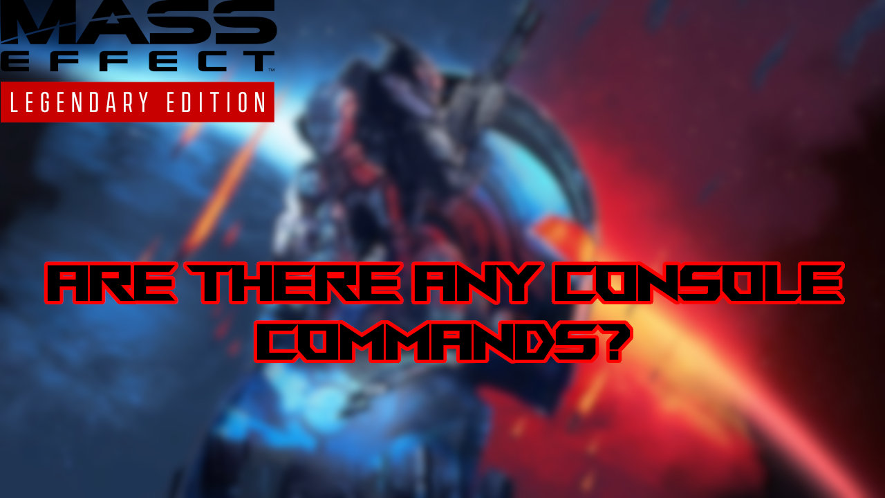 mass-effect-legendary-edition-console-commands