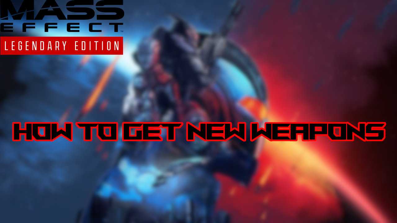 mass-effect-legendary-edition-how-to-get-new-weapons
