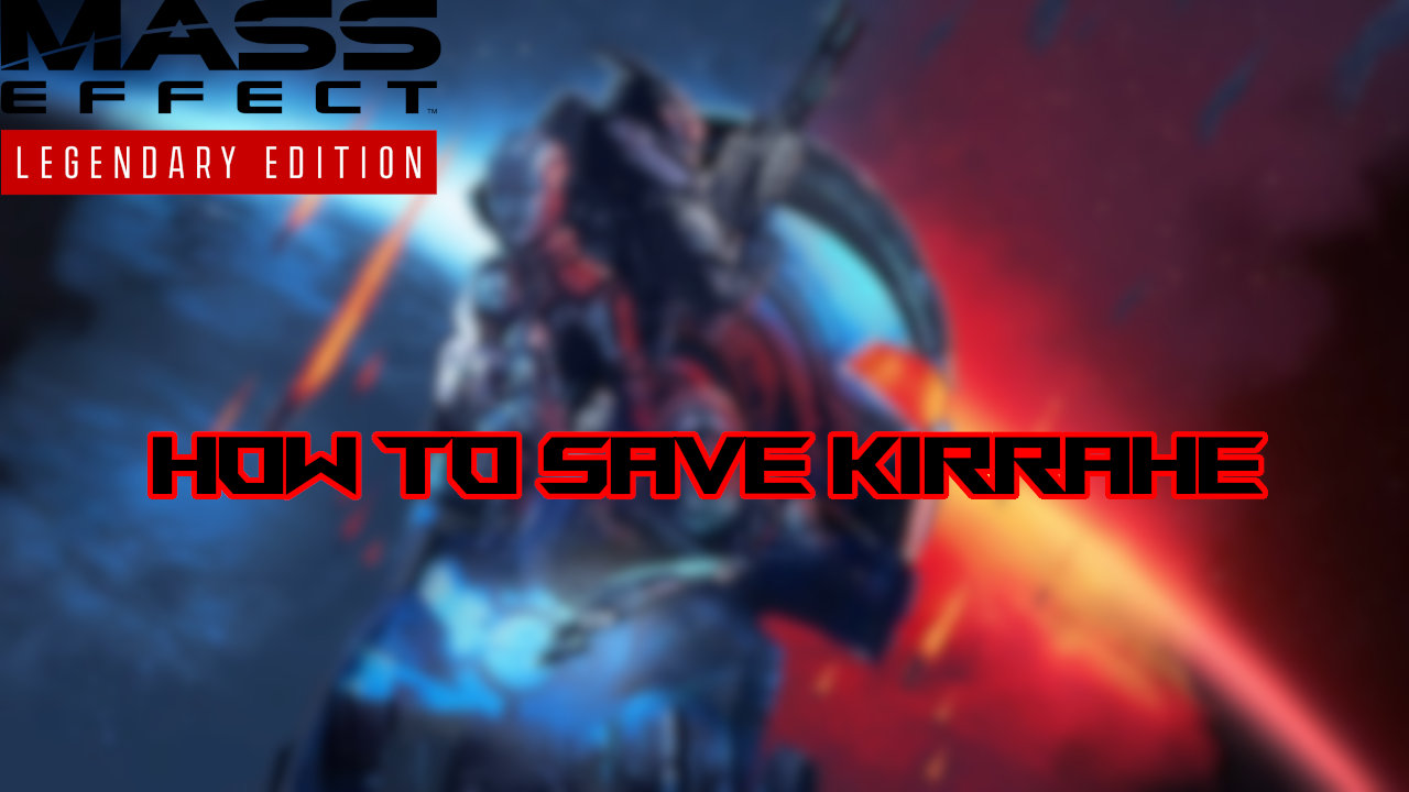 mass-effect-legendary-edition-how-to-save-kirrahe