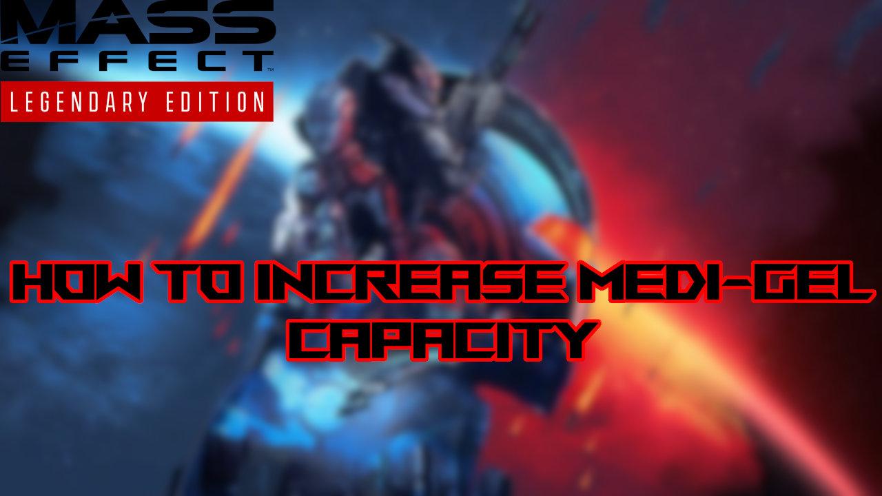 mass-effect-legendary-edition-medi-gel-capacity