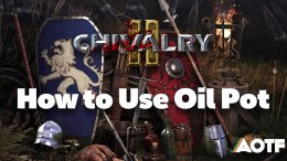 Chivalry 2: How to Use Oil Pot