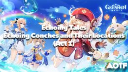 Genshin Impact Echoing Tales: Echoing Conches and Their Locations for Act 1