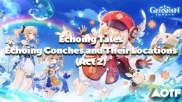 Genshin Impact Echoing Tales: Echoing Conches and Their Locations (Act 2)