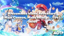 Genshin Impact Midsummer Island Adventure: Main Cannon, Make Ready . . . Fire Guide